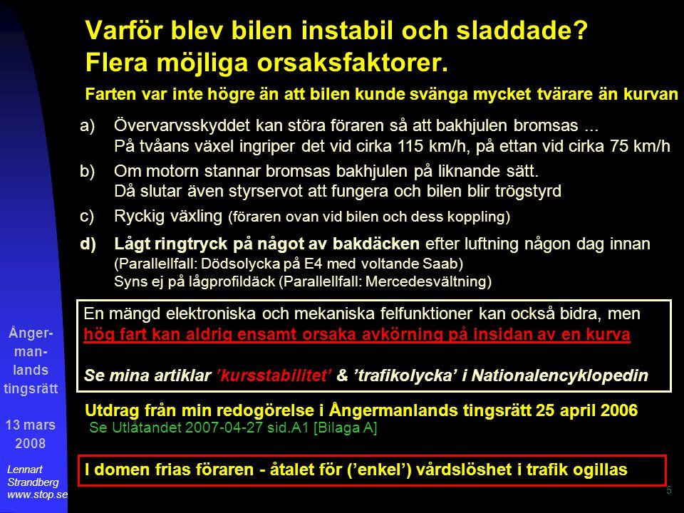 Ånger- man- lands tingsrätt 13 mars 2008 Lennart Strandberg www.stop.se 6 Lågt lufttryck i däck: Försämrar köregenskaperna i landsvägsfart Orsakar många olyckor.