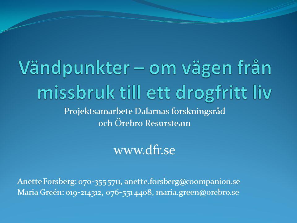 Projektsamarbete Dalarnas forskningsråd och Örebro Resursteam www.dfr.se Anette Forsberg: 070-355 5711, anette.forsberg@coompanion.se Maria Greén: 019