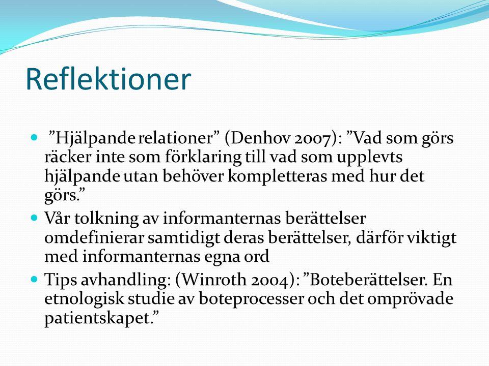 Reflektioner Hjälpande relationer (Denhov 2007): Vad som görs räcker inte som förklaring till vad som upplevts hjälpande utan behöver kompletteras med hur det görs. Vår tolkning av informanternas berättelser omdefinierar samtidigt deras berättelser, därför viktigt med informanternas egna ord Tips avhandling: (Winroth 2004): Boteberättelser.