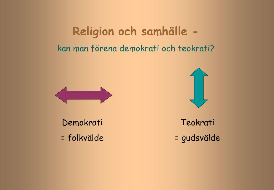 Religion och samhälle - kan man förena demokrati och teokrati? Demokrati = folkvälde Teokrati = gudsvälde