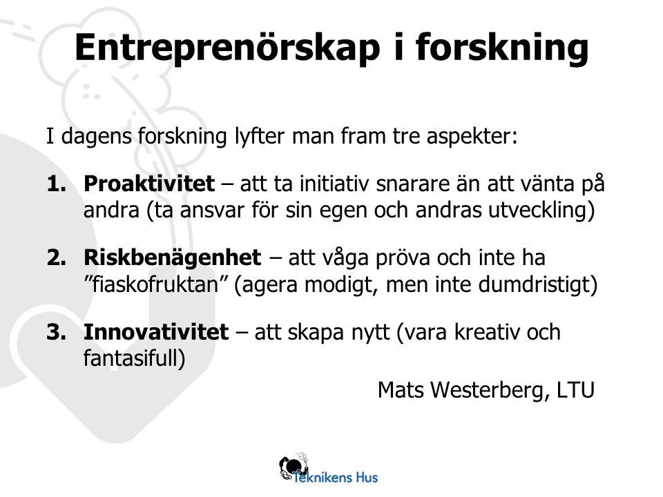 Entreprenörskap i forskning I dagens forskning lyfter man fram tre aspekter: 1.Proaktivitet – att ta initiativ snarare än att vänta på andra (ta ansvar för sin egen och andras utveckling) 2.Riskbenägenhet – att våga pröva och inte ha fiaskofruktan (agera modigt, men inte dumdristigt) 3.Innovativitet – att skapa nytt (vara kreativ och fantasifull) Mats Westerberg, LTU