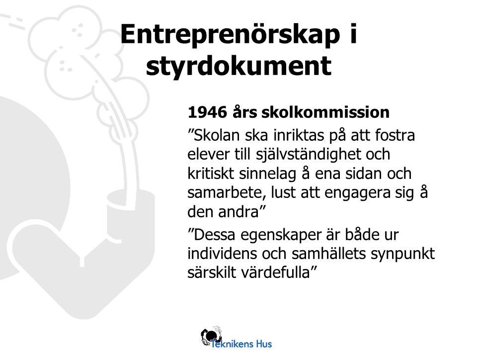Entreprenörskap i styrdokument 1946 års skolkommission Skolan ska inriktas på att fostra elever till självständighet och kritiskt sinnelag å ena sidan och samarbete, lust att engagera sig å den andra Dessa egenskaper är både ur individens och samhällets synpunkt särskilt värdefulla