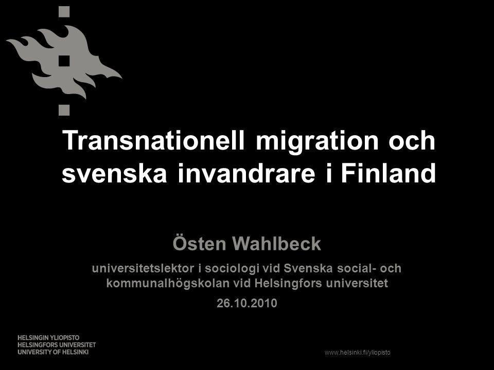 www.helsinki.fi/yliopisto Transnationell migration och svenska invandrare i Finland Östen Wahlbeck universitetslektor i sociologi vid Svenska social-
