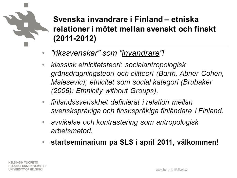 """www.helsinki.fi/yliopisto """"rikssvenskar"""" som """"invandrare""""! klassisk etnicitetsteori: socialantropologisk gränsdragningsteori och elitteori (Barth, Abn"""