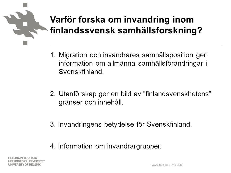 www.helsinki.fi/yliopisto 1. Migration och invandrares samhällsposition ger information om allmänna samhällsförändringar i Svenskfinland. 2. Utanförsk