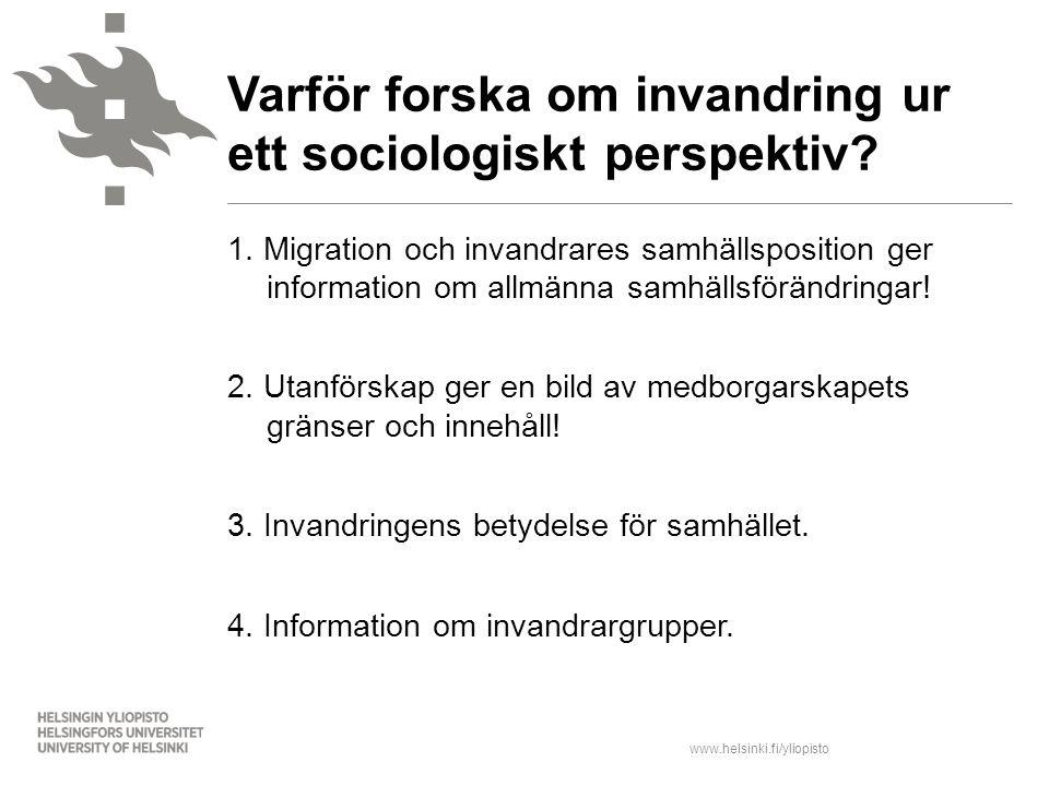 www.helsinki.fi/yliopisto 1. Migration och invandrares samhällsposition ger information om allmänna samhällsförändringar! 2. Utanförskap ger en bild a