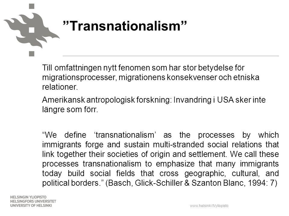 www.helsinki.fi/yliopisto Till omfattningen nytt fenomen som har stor betydelse för migrationsprocesser, migrationens konsekvenser och etniska relatio