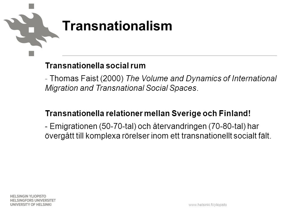 www.helsinki.fi/yliopisto Transnationella social rum - Thomas Faist (2000) The Volume and Dynamics of International Migration and Transnational Social Spaces.
