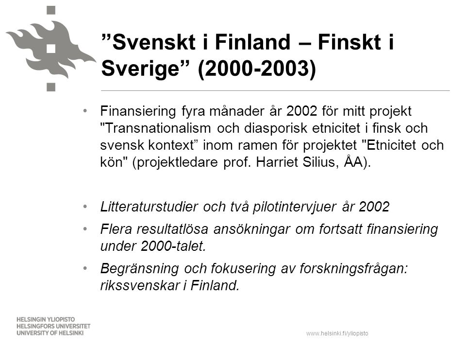 www.helsinki.fi/yliopisto Familjen flyttade från Sverige till Finland år 2001 för att barnen skulle gå i finländsk skola.