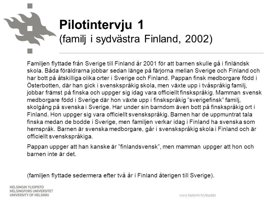 www.helsinki.fi/yliopisto Familjen flyttade från Sverige till Finland år 2001 för att barnen skulle gå i finländsk skola. Båda föräldrarna jobbar seda