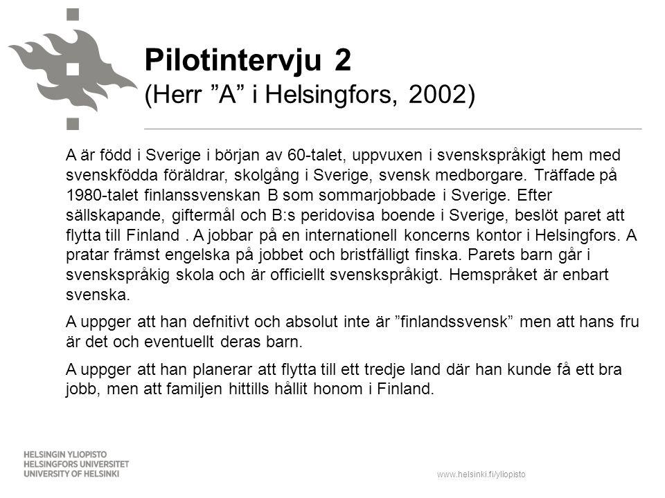 www.helsinki.fi/yliopisto A är född i Sverige i början av 60-talet, uppvuxen i svenskspråkigt hem med svenskfödda föräldrar, skolgång i Sverige, svens