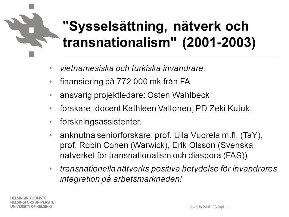www.helsinki.fi/yliopisto vietnamesiska och turkiska invandrare. finansiering på 772 000 mk från FA ansvarig projektledare: Östen Wahlbeck forskare: d