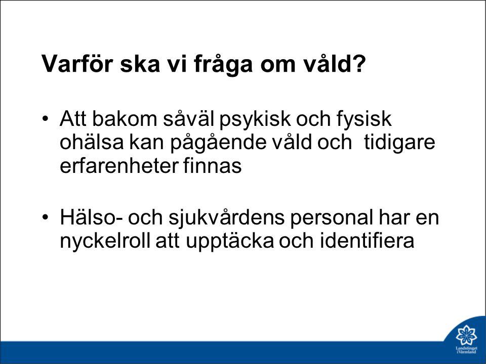 Förekomst i Sverige 12 000-14 000 kvinnor söker öppenvård varje år till följd av partnervåld 10 procent av alla barn har upplevt/bevittnat våld i hemmet och 5 procent har gjort det ofta Källa; Folkhälsorapport 2009, Socialstyrelsen 2013-05-30
