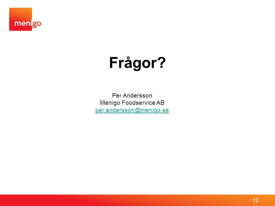 Frågor? 12 Per Andersson Menigo Foodservice AB per.andersson@menigo.se per.andersson@menigo.se