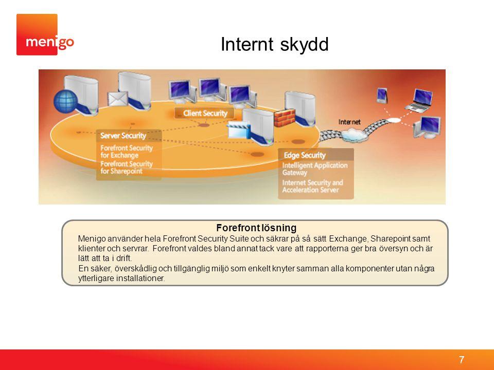 7 Internt skydd Forefront lösning Menigo använder hela Forefront Security Suite och säkrar på så sätt Exchange, Sharepoint samt klienter och servrar.