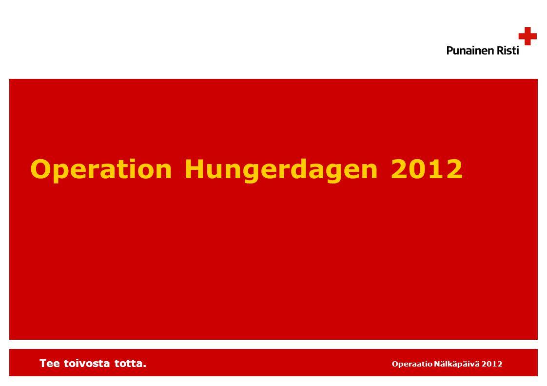 Tee toivosta totta. Operaatio Nälkäpäivä 2012 Operation Hungerdagen 2012
