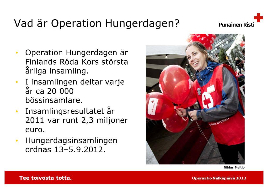 Tee toivosta totta. Operaatio Nälkäpäivä 2012 Vad är Operation Hungerdagen? • Operation Hungerdagen är Finlands Röda Kors största årliga insamling. •