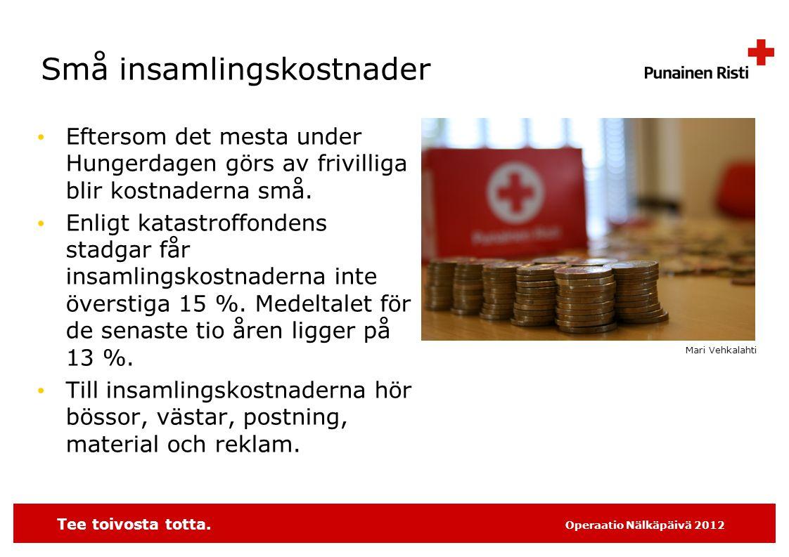 Tee toivosta totta. Operaatio Nälkäpäivä 2012 Små insamlingskostnader • Eftersom det mesta under Hungerdagen görs av frivilliga blir kostnaderna små.