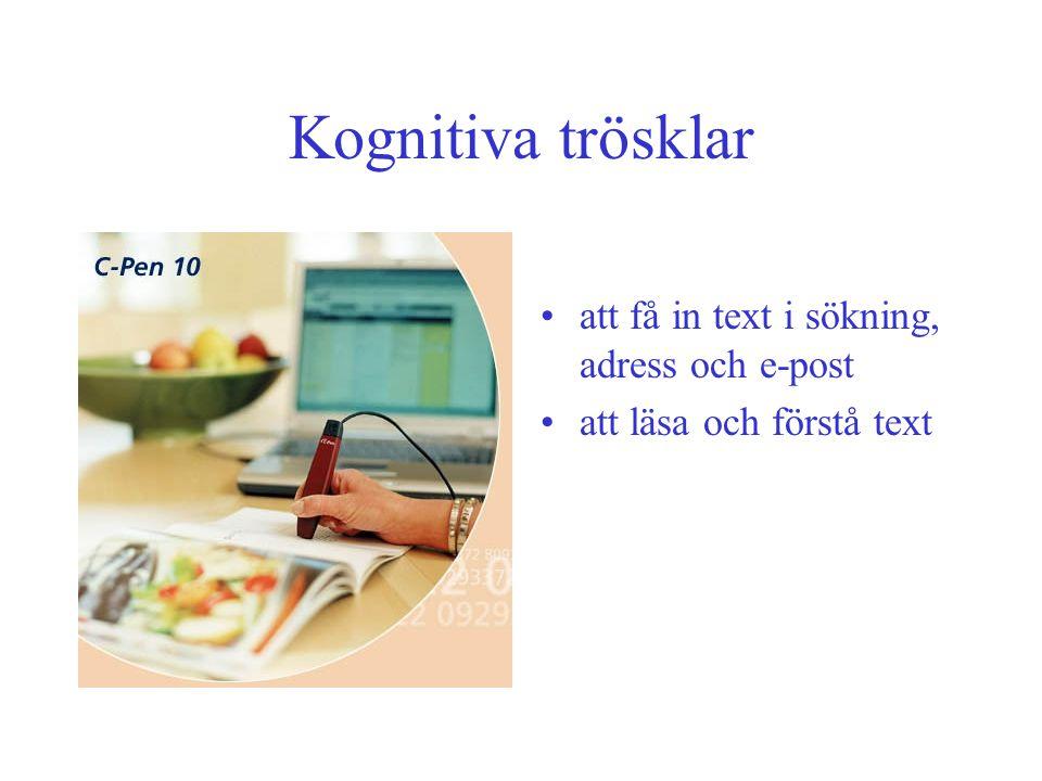 Kognitiva trösklar •att få in text i sökning, adress och e-post •att läsa och förstå text
