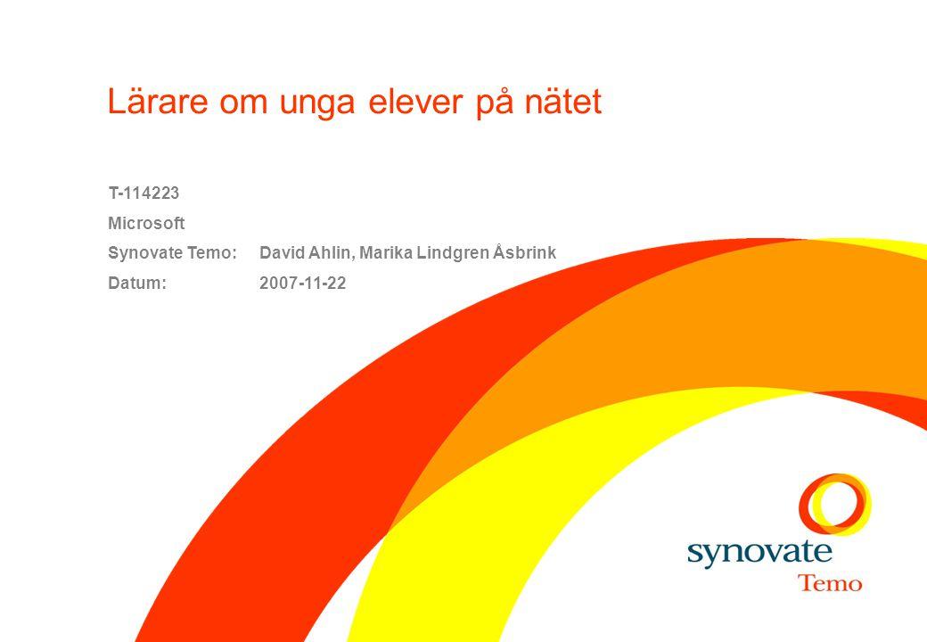 Lärare om unga elever på nätet T-114223 Microsoft Synovate Temo: David Ahlin, Marika Lindgren Åsbrink Datum:2007-11-22