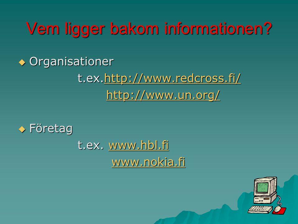 Vem ligger bakom informationen?  Organisationer t.ex.http://www.redcross.fi/ http://www.redcross.fi/ http://www.un.org/ http://www.un.org/http://www.