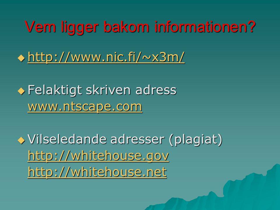 Vem ligger bakom informationen?  http://www.nic.fi/~x3m/ http://www.nic.fi/~x3m/  Felaktigt skriven adress www.ntscape.com  Vilseledande adresser (