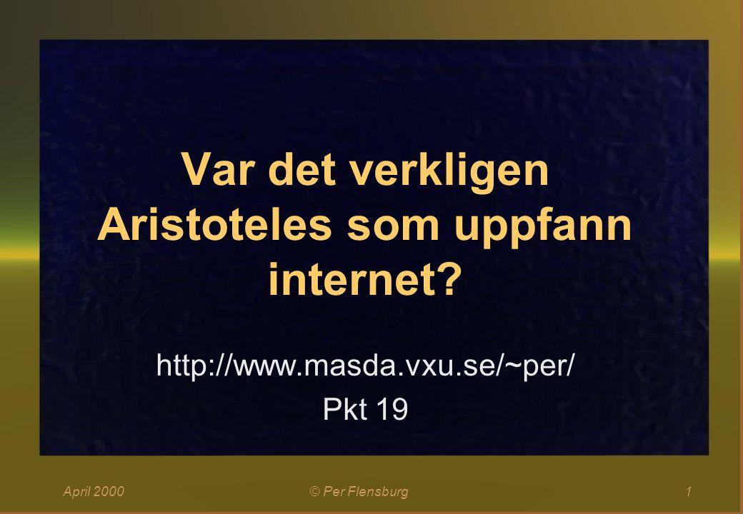 April 2000© Per Flensburg12 Relaterade begrepp (Aristoteles)  Korrekt  Sant  Rätt  Fakta  Kompetens  Handling  Sanning  Beslut  Åsikt  Pålitlig  Klok  Vis  Insikt