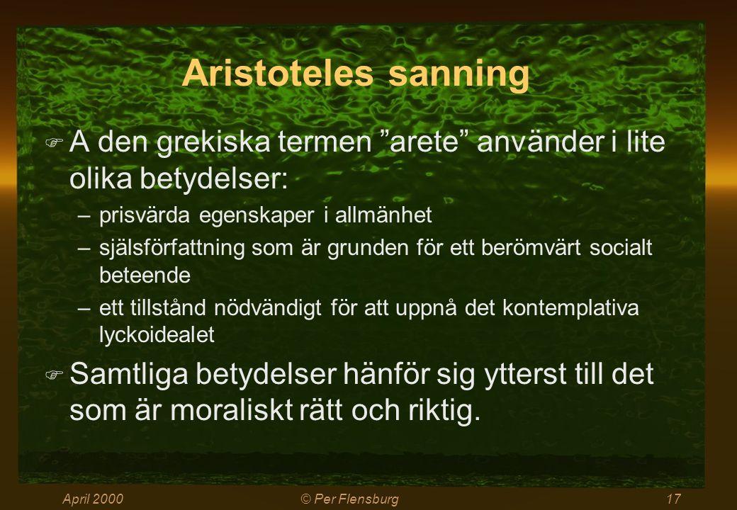 """April 2000© Per Flensburg17 Aristoteles sanning  A den grekiska termen """"arete"""" använder i lite olika betydelser: –prisvärda egenskaper i allmänhet –s"""
