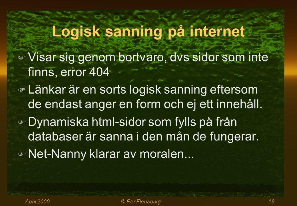 April 2000© Per Flensburg18 Logisk sanning på internet  Visar sig genom bortvaro, dvs sidor som inte finns, error 404  Länkar är en sorts logisk sanning eftersom de endast anger en form och ej ett innehåll.