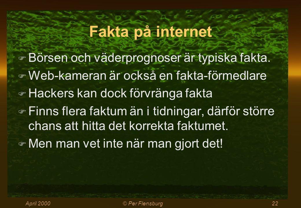 April 2000© Per Flensburg22 Fakta på internet  Börsen och väderprognoser är typiska fakta.  Web-kameran är också en fakta-förmedlare  Hackers kan d