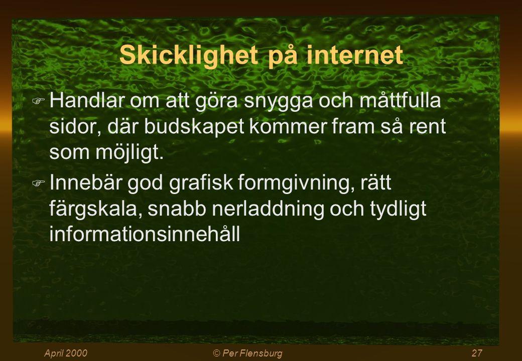 April 2000© Per Flensburg27 Skicklighet på internet  Handlar om att göra snygga och måttfulla sidor, där budskapet kommer fram så rent som möjligt.