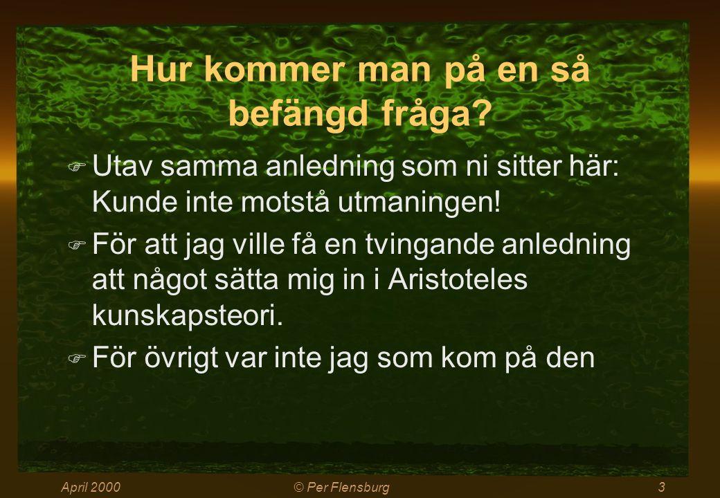 April 2000© Per Flensburg4 Om man gör det enkelt  Aristoteles uppfann syllogismen, dvs.