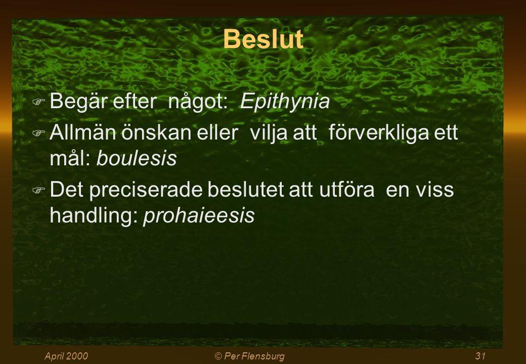 April 2000© Per Flensburg31 Beslut  Begär efter något: Epithynia  Allmän önskan eller vilja att förverkliga ett mål: boulesis  Det preciserade beslutet att utföra en viss handling: prohaieesis