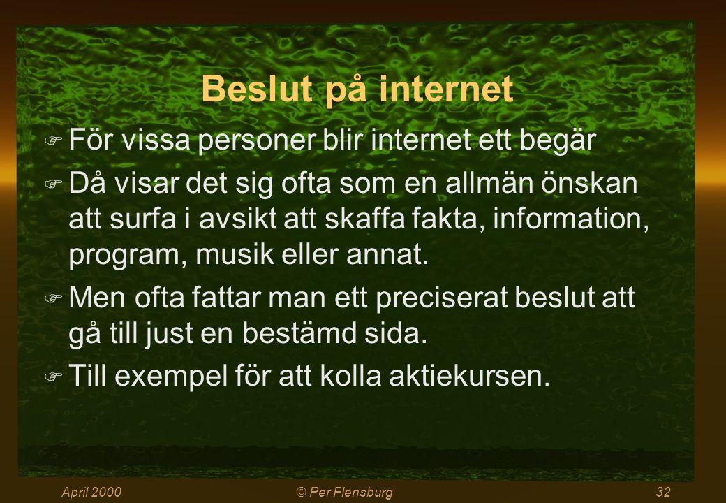 April 2000© Per Flensburg32 Beslut på internet  För vissa personer blir internet ett begär  Då visar det sig ofta som en allmän önskan att surfa i avsikt att skaffa fakta, information, program, musik eller annat.