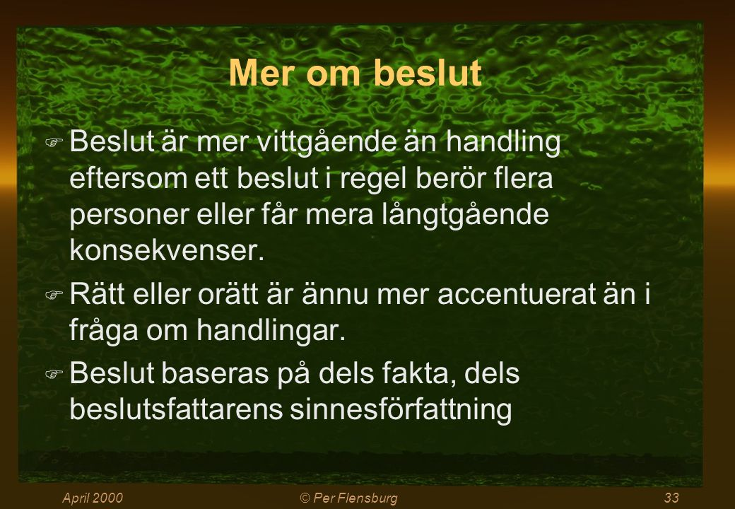 April 2000© Per Flensburg33 Mer om beslut  Beslut är mer vittgående än handling eftersom ett beslut i regel berör flera personer eller får mera långtgående konsekvenser.