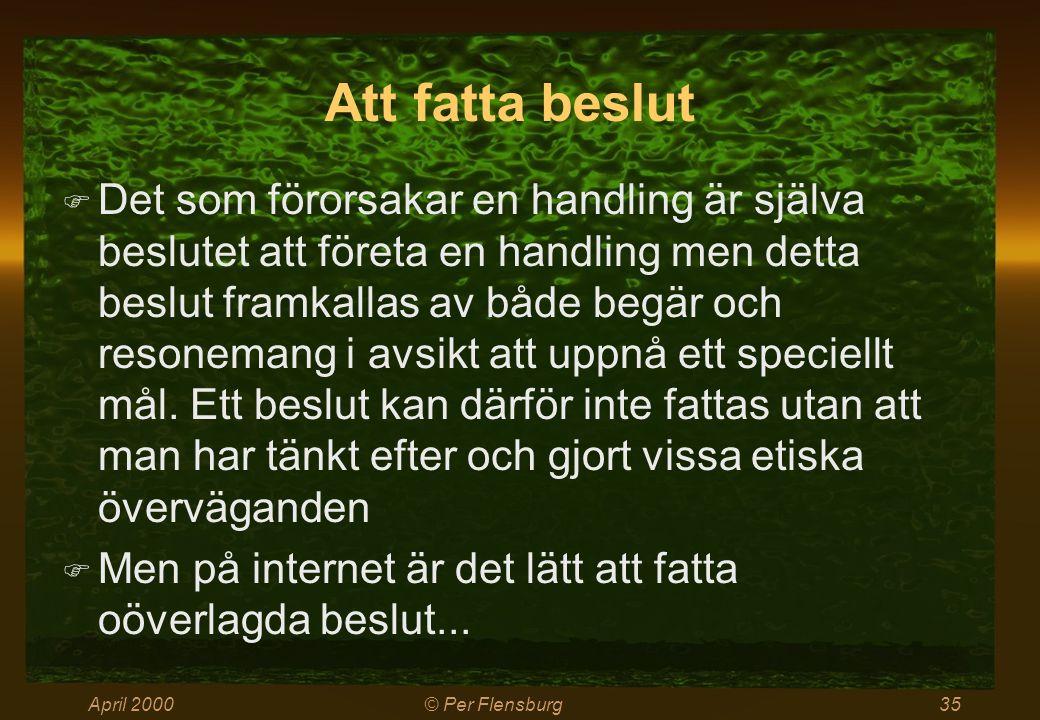 April 2000© Per Flensburg35 Att fatta beslut  Det som förorsakar en handling är själva beslutet att företa en handling men detta beslut framkallas av