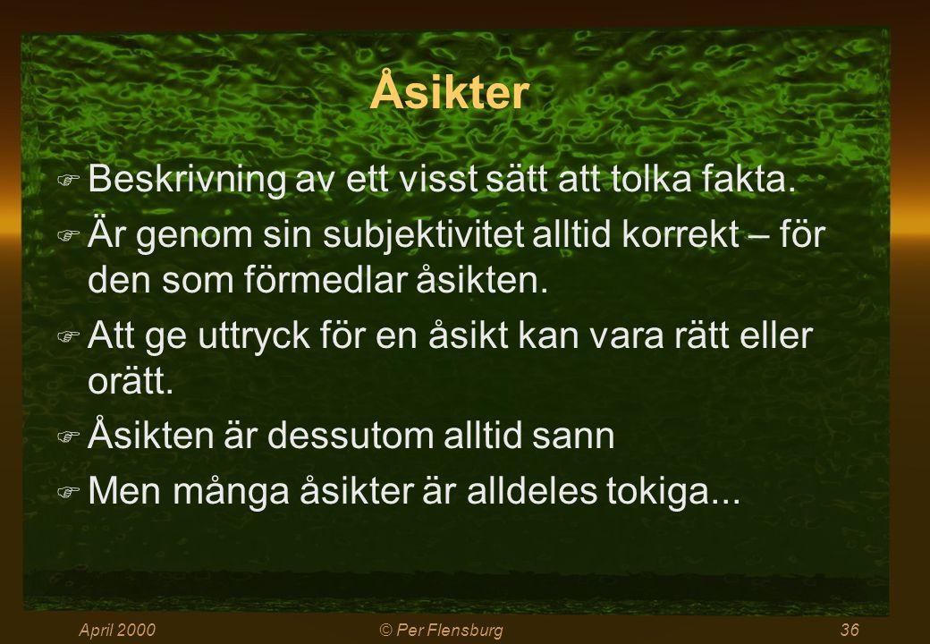 April 2000© Per Flensburg36 Åsikter  Beskrivning av ett visst sätt att tolka fakta.  Är genom sin subjektivitet alltid korrekt – för den som förmedl