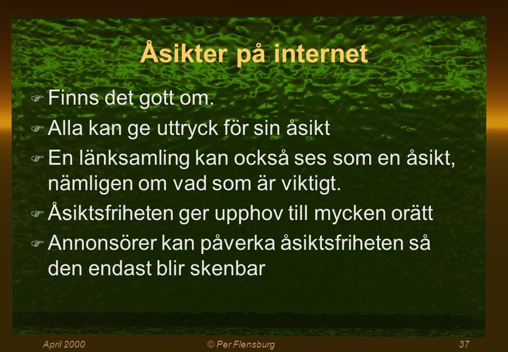 April 2000© Per Flensburg37 Åsikter på internet  Finns det gott om.  Alla kan ge uttryck för sin åsikt  En länksamling kan också ses som en åsikt,