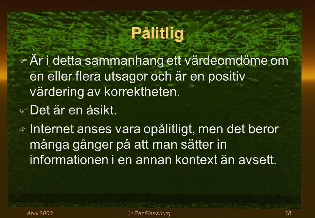 April 2000© Per Flensburg38 Pålitlig  Är i detta sammanhang ett värdeomdöme om en eller flera utsagor och är en positiv värdering av korrektheten. 