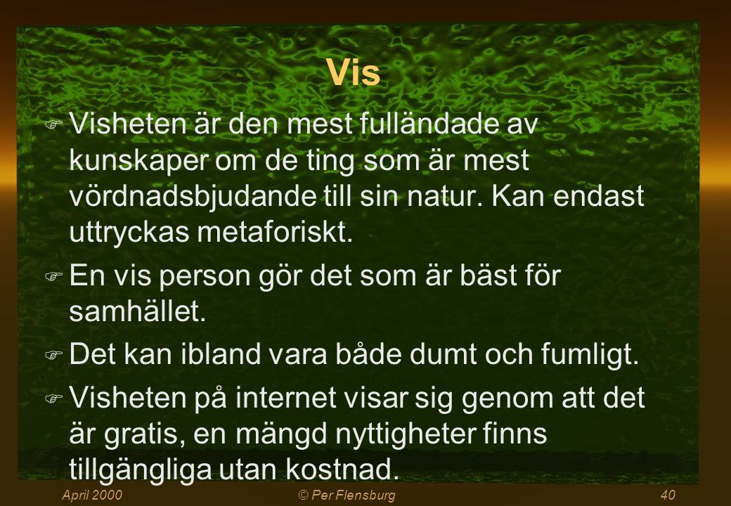 April 2000© Per Flensburg40 Vis  Visheten är den mest fulländade av kunskaper om de ting som är mest vördnadsbjudande till sin natur. Kan endast uttr