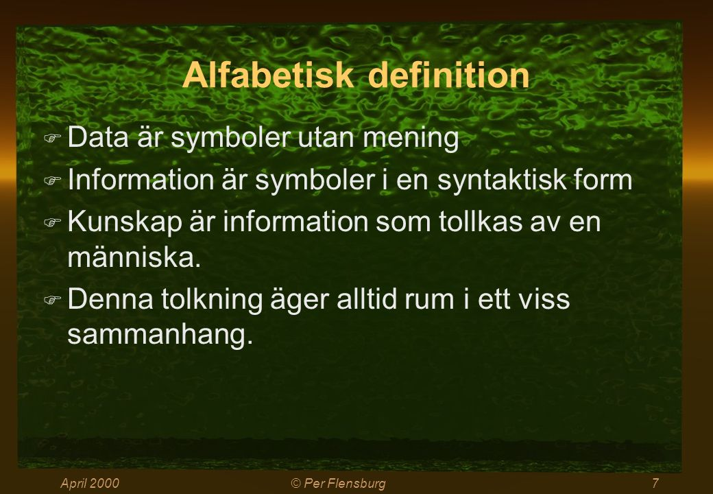 April 2000© Per Flensburg7 Alfabetisk definition  Data är symboler utan mening  Information är symboler i en syntaktisk form  Kunskap är informatio