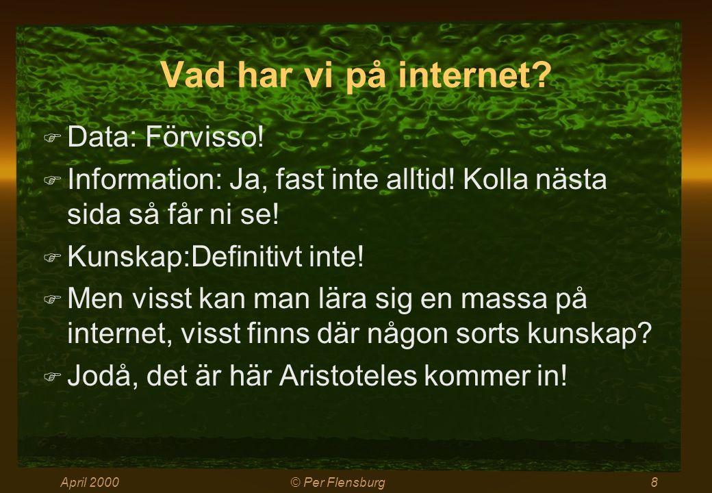 April 2000© Per Flensburg29 Kompetens  Färdigheter, kunskaper, erfarenheter, kontakter och värderingar.