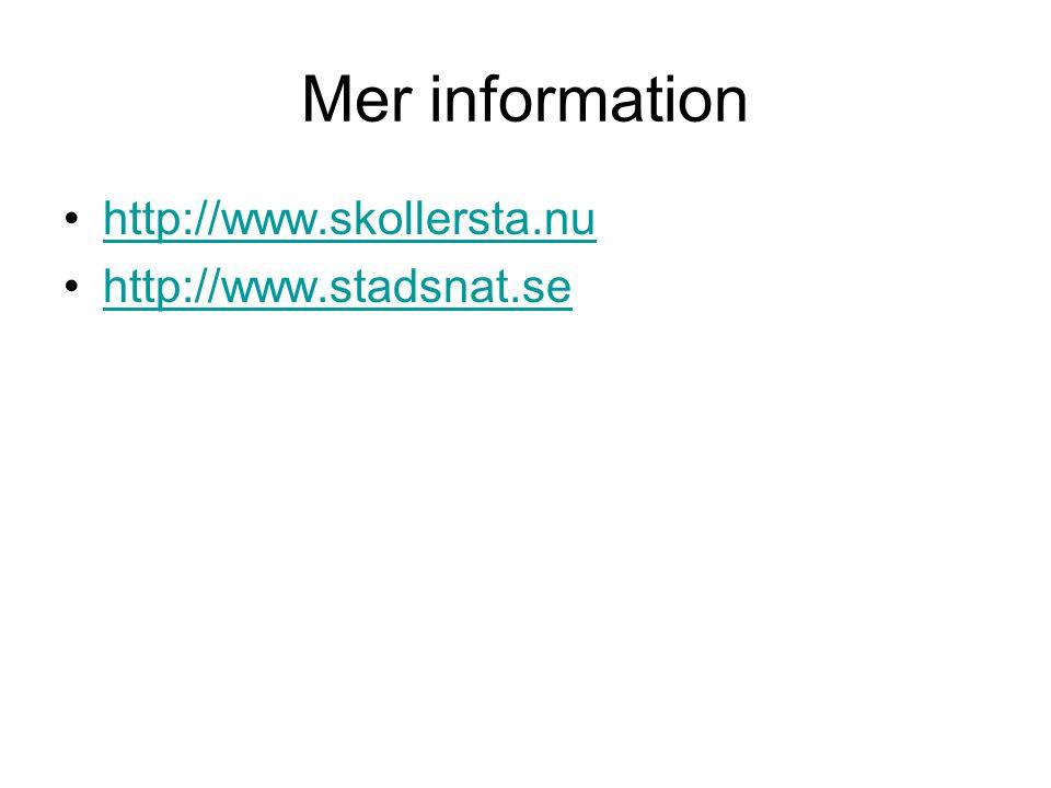 Mer information •http://www.skollersta.nuhttp://www.skollersta.nu •http://www.stadsnat.sehttp://www.stadsnat.se