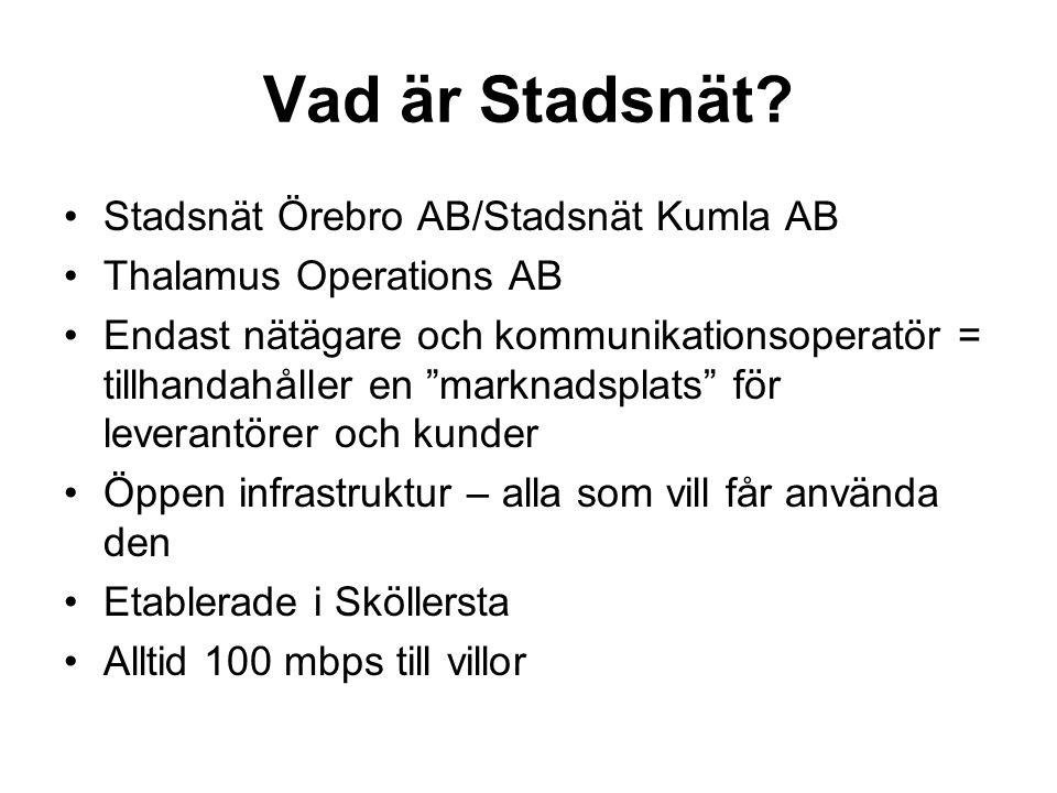 """Vad är Stadsnät? •Stadsnät Örebro AB/Stadsnät Kumla AB •Thalamus Operations AB •Endast nätägare och kommunikationsoperatör = tillhandahåller en """"markn"""