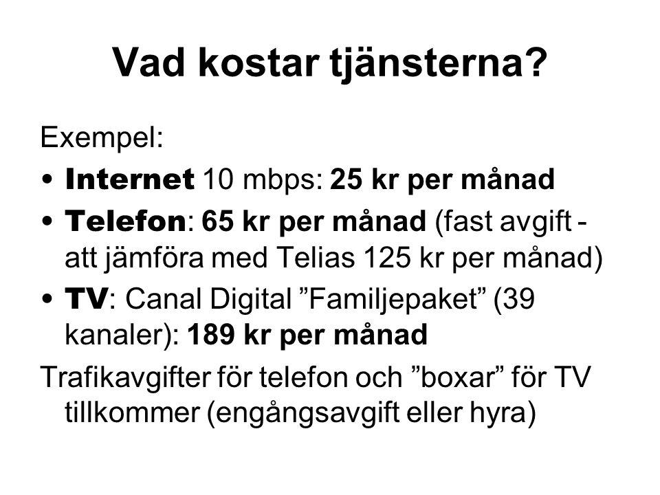 Vad kostar tjänsterna? Exempel: •Internet 10 mbps: 25 kr per månad •Telefon : 65 kr per månad (fast avgift - att jämföra med Telias 125 kr per månad)