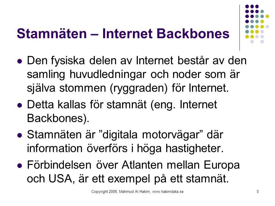 Stamnäten – Internet Backbones  Den fysiska delen av Internet består av den samling huvudledningar och noder som är själva stommen (ryggraden) för In