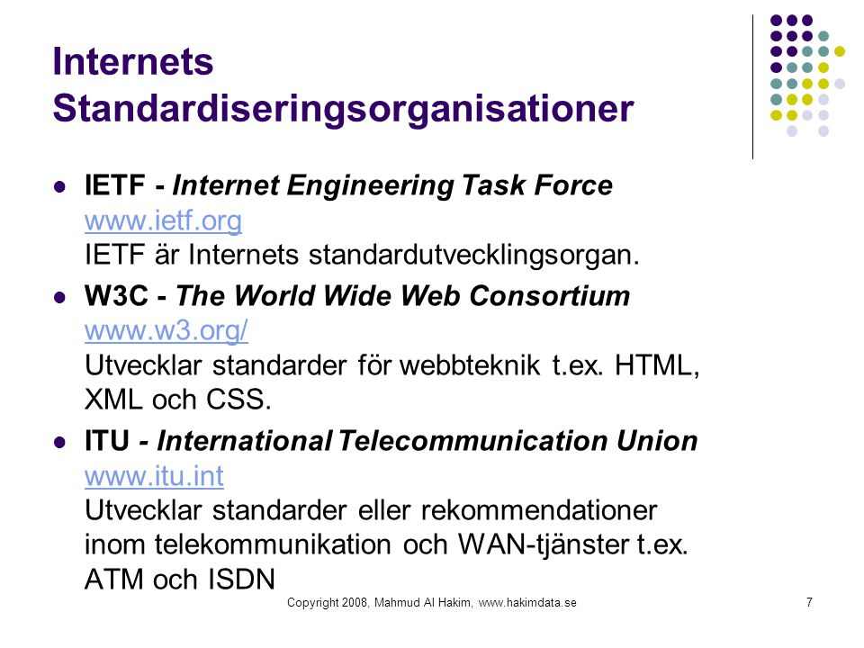Internets Standardiseringsorganisationer  IETF - Internet Engineering Task Force www.ietf.org IETF är Internets standardutvecklingsorgan.