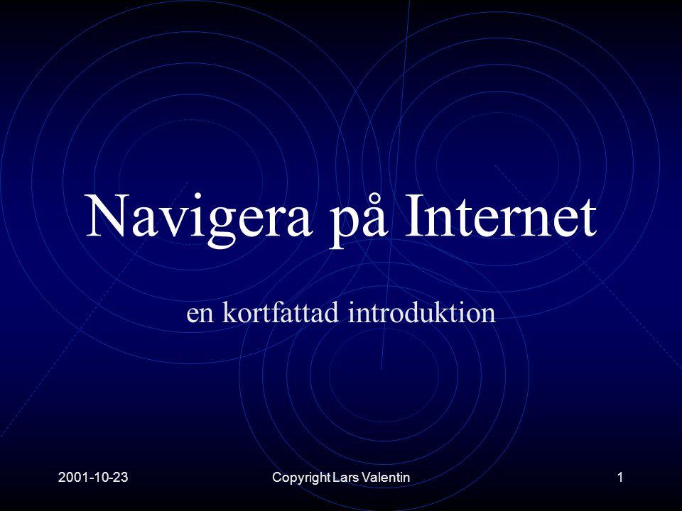 2001-10-23Copyright Lars Valentin1 Navigera på Internet en kortfattad introduktion