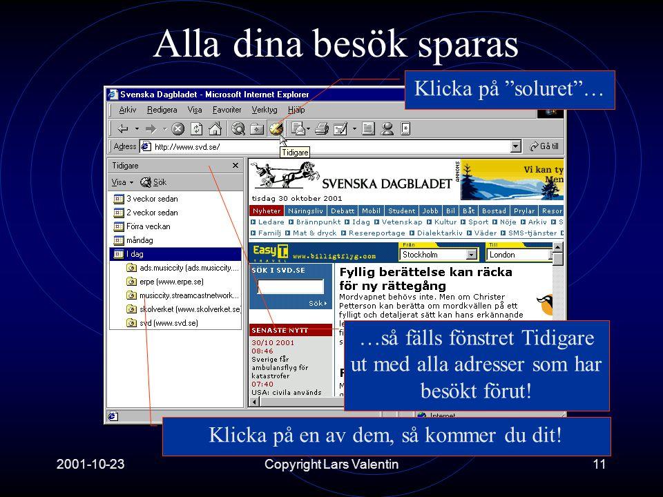2001-10-23Copyright Lars Valentin11 Alla dina besök sparas Klicka på soluret … …så fälls fönstret Tidigare ut med alla adresser som har besökt förut.