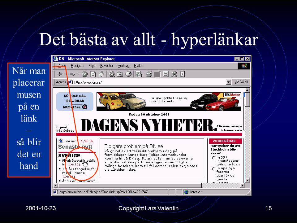 2001-10-23Copyright Lars Valentin15 Det bästa av allt - hyperlänkar När man placerar musen på en länk – så blir det en hand